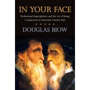 In Your Face: Professional Improprieties and the Art of Being Conspicuous in Sixteenth-Century Italy (Hardcover)