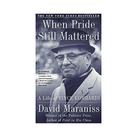When Pride Still Mattered: A Life of Vince Lombardi by