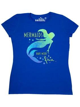 da6d7a4b Product Image Mermaids Have More Fun Women's T-Shirt. INKtastic