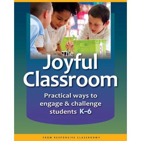 The Joyful Classroom : Practical Ways to Engage and Challenge Students K-6 ()