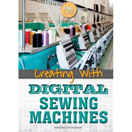 Creating with Digital Sewing Machines - eBook This title is a guide for makers who want to revolutionize their sewing game. Readers will learn the difference between mechanical, electronic, and digital sewing machines and how these machines work in conjunction with other machines in a Fab Lab. Theres plenty of information about careers available to digital sewing machine operators and about what education and projects can help them gain the necessary skills. And readers can check out the sources in the back to continue learning about digital sewing machines even after theyre done reading this book.