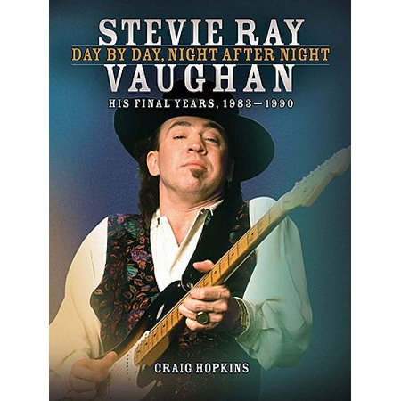 Stevie Ray Vaughan: Day by Day, Night After Night : His Final Years, 1983-1990