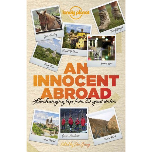 Lonely Planet an Innocent Abroad: Life-changing Trips from 35 Great Writers