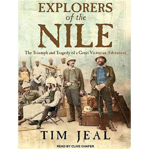 Explorers of the Nile: The Triumph and Tragedy of a Great Victorian Adventure, Library Edition