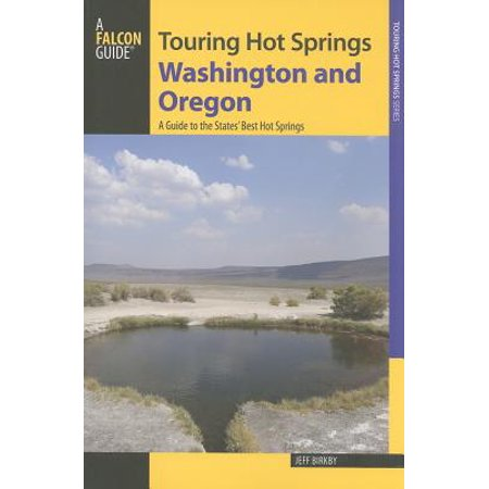 Falcon Guide: Touring Hot Springs Washington and Oregon : A Guide to the States' Best Hot Springs -