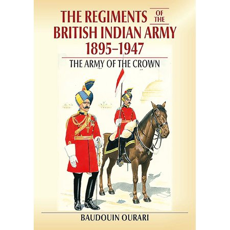 Regiments of the Indian Army 1895-1947 (Best Regiment In The British Army)