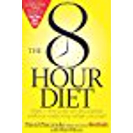 The 8 Hour Diet  Watch The Pounds Disappear Without Watching What You Eat