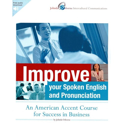 Improve Your Spoken English and Pronunciation: An American Accent Course for Success in Business
