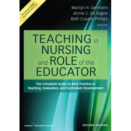 Teaching in Nursing and Role of the Educator : The Complete Guide to Best Practice in Teaching, Evaluation, and Curriculum