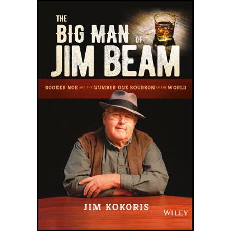 The Big Man of Jim Beam : Booker Noe and the Number-One Bourbon in the (Jim Beam Bottles Collectibles)