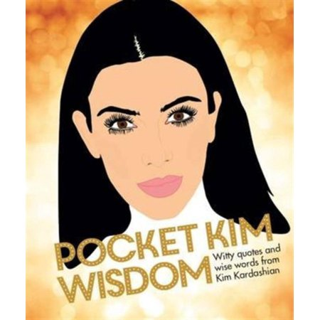 Pocket Kim Wisdom : Witty Quotes and Wise Words from Kim Kardashian (Hardcover)