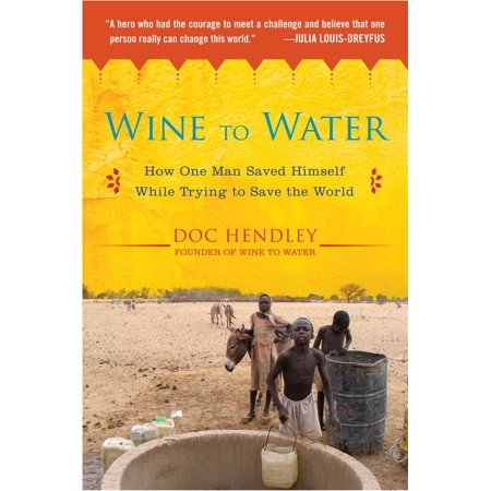 Save Water (Wine to Water : How One Man Saved Himself While Trying to Save the)