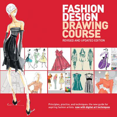 Fashion Design Drawing Course : Principles, Practice, and Techniques: The New Guide for Aspiring Fashion
