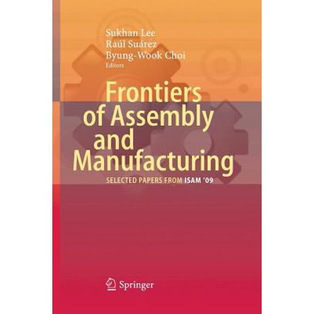 Frontiers Of Assembly And Manufacturing  Selected Papers From Isam 2009
