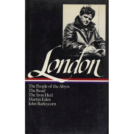 Jack London: Novels and Social Writings (LOA #7) : The People of the Abyss / The Road / The Iron Heel / Martin Eden / John  Barleycorn / selected essays