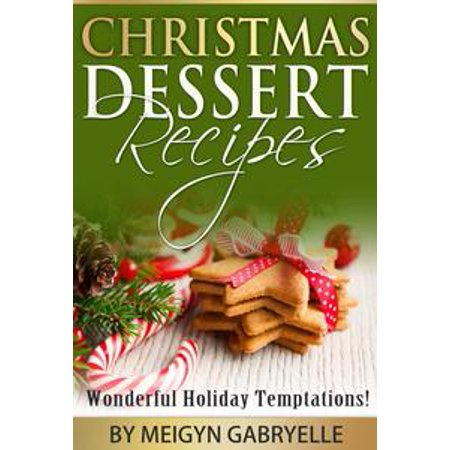 Christmas Dessert Recipes: Wonderful Holiday Temptations! -