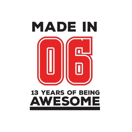 Made In 06 13 Years Of Being Awesome : Made In 06 13 Years Of Awesomeness Notebook - Happy 13th Birthday Being Awesome Anniversary Gift Idea For 2006 Young Kid Boy or Girl! Doodle Diary Book From Dad Mom To Sixteen Year Old Son