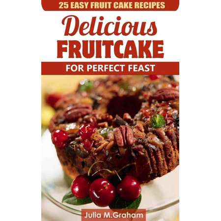 25 Easy Fruit Cake Recipes - Delicious Fruit Cake for Perfect Feast -