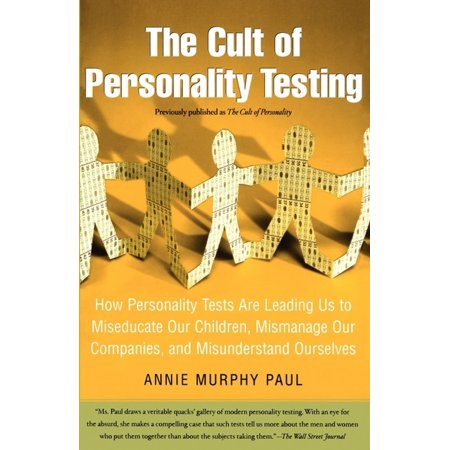 The Cult of Personality Testing : How Personality Tests Are Leading Us to Miseducate Our Children, Mismanage Our Companies, and Misunderstand
