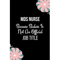 MDS Nurse Because Badass Is Not An Official Job Title: Humorous Gift For Nurses- Mds Nurse Day, Week Gift- Mds Nurse Coordinator Book For Male and Female Gag Gift) (Paperback)