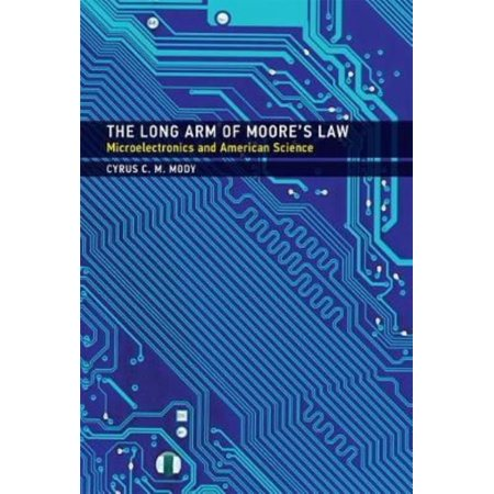 The Long Arm Of Moores Law  Microelectronics And American Science