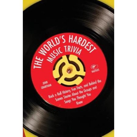 The Worlds Hardest Music Trivia  Rock N Roll History  Fun Facts  And Behind The Scenes Stories About The Groups And Songs You Thought You Knew