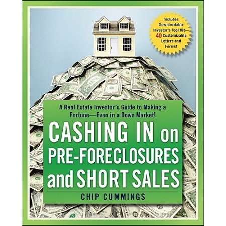 Cashing in on Pre-Foreclosures and Short Sales : A Real Estate Investor's Guide to Making a Fortune Even in a Down