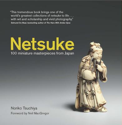 Netsuke : 100 Miniature Masterpieces from Japan
