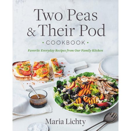 Two Peas & Their Pod Cookbook : Favorite Everyday Recipes from Our Family Kitchen ()