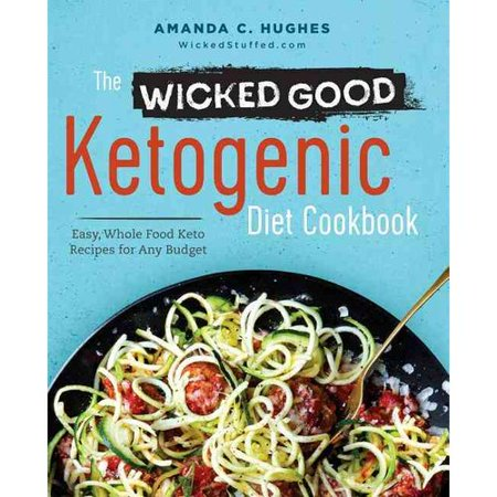 The Wicked Good Ketogenic Diet Cookbook: Easy, Whole Food