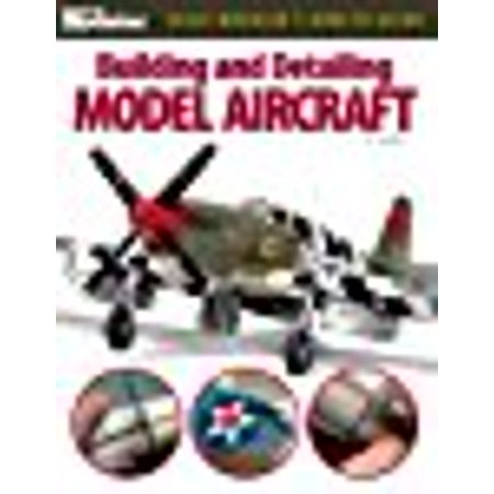Building and Detailing Model Aircraft (FineScale Modeler Books)