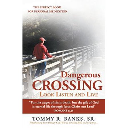 Dangerous Crossing - Look Listen and Live : For the Wages of Sin Is Death, But the Gift of God Is Eternal Life Through Jesus Christ Our Lord (Romans