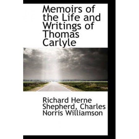 Memoirs Of The Life And Writings Of Thomas Carlyle
