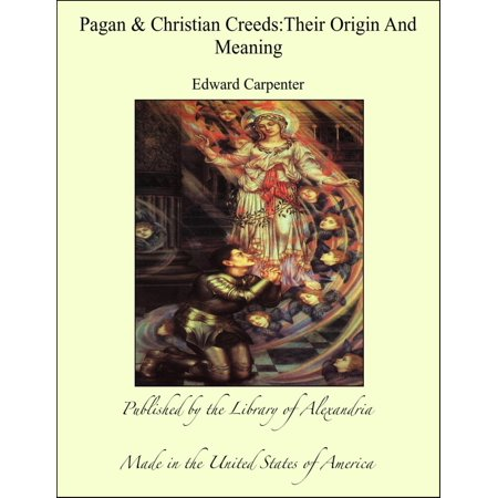 Pagan and Christian Creeds:Their Origin and Meaning - eBook