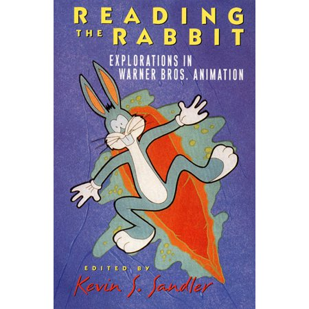 Reading the Rabbit : Explorations in Warner Bros. - Warner Bros Publications