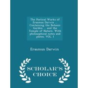 The Poetical Works of Erasmus Darwin ... Containing the Botanic Garden ... and the Temple of Nature. with Philosophical Notes and Plates. Vol. I - Scholar's Choice Edition
