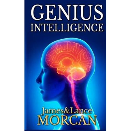 Genius Intelligence : Secret Techniques and Technologies to Increase IQ