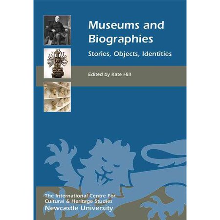 Museums and Biographies: Stories, Objects, Identities by