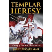 Templar Heresy : A Story of Gnostic Illumination