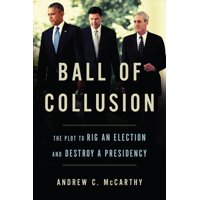 Ball of Collusion: The Plot to Rig an Election and Destroy a Presidency (Hardcover)