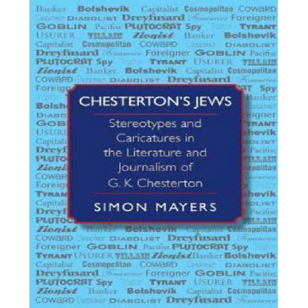 Chestertons Jews  Stereotypes And Caricatures In The Literature And Journalism Of G  K  Chesterton