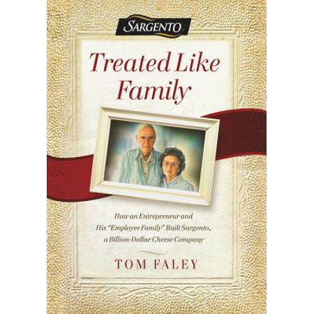 Treated Like Family : How an Entrepreneur and His