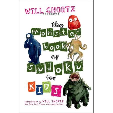 Will Shortz Presents The Monster Book of Sudoku for Kids : 150 Fun Puzzles