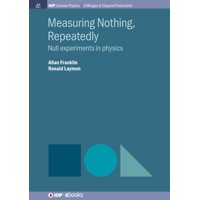 Iop Concise Physics: Measuring Nothing, Repeatedly: Null Experiments in Physics (Paperback)