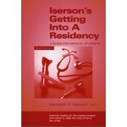 Iserson's Getting Into a Residency : A Guide for Medical Students