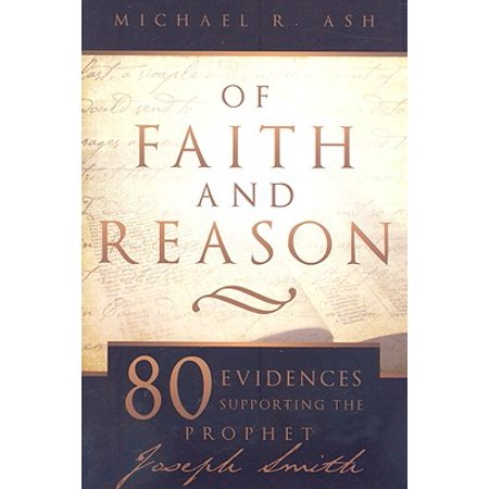 Of Faith and Reason : Eighty Evidences Supporting the Prophet Joseph