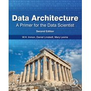 Data Architecture: A Primer for the Data Scientist : A Primer for the Data Scientist