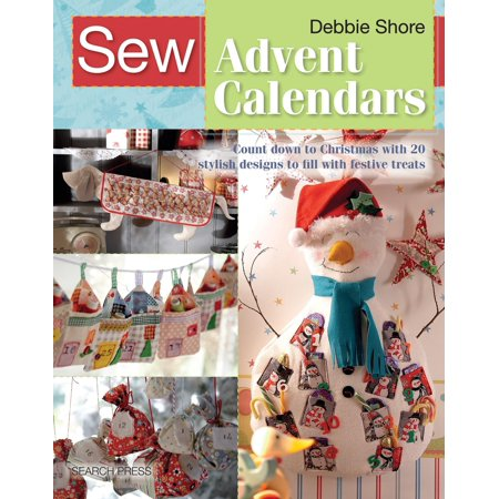 Sew: Sew Advent Calendars: Count Down to Christmas with 20 Stylish Designs to Fill with Festive Treats
