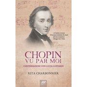 Chopin Vu Par Moi : Conversazioni Con Lucia Lusvardi