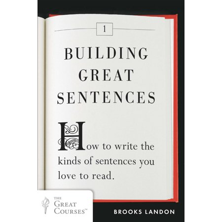 Building Great Sentences : How to Write the Kinds of Sentences You Love to Read](Love Reading)